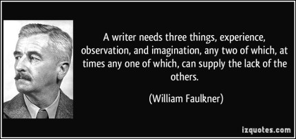 quote-a-writer-needs-three-things-experience-observation-and-imagination-any-two-of-which-at-times-william-faulkner-322834
