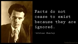 emilysquotes-com-facts-cease-exist-ignored-ignorance-wisdom-intelligent-aldous-huxley