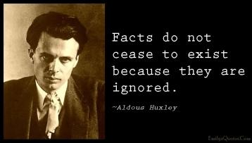 emilysquotes-com-facts-cease-exist-ignored-ignorance-wisdom-intelligent-aldous-huxley